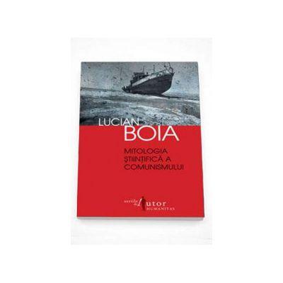 Mitologia stiintifica a comunismului - Lucian Boia - (Editia a-III-a)