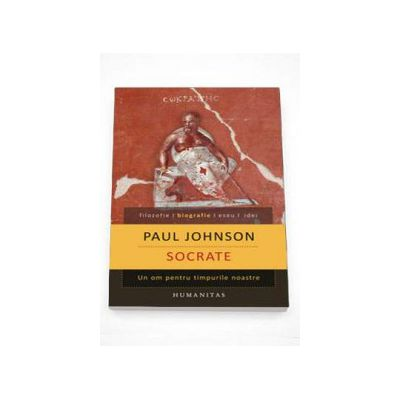 Socrate. Un om pentru timpurile noastre - Paul Johnson