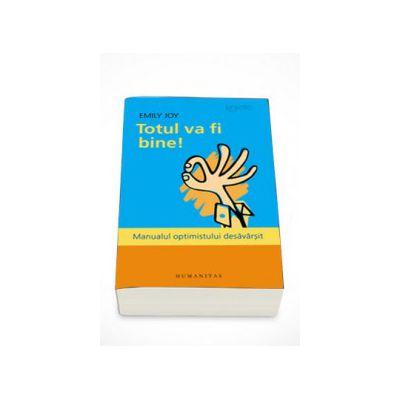 Totul va fi bine! Manualul optimistului desavarsit - Emily Joy