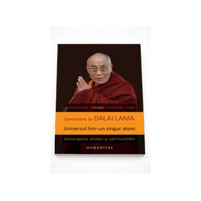 Universul intr-un singur atom. Convergenta stiintei si spiritualitatii - Dalai Lama
