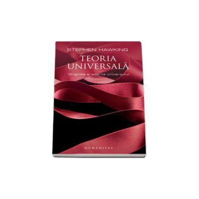 Teoria universala - Originea si soarta universului (Stephen Hawking)