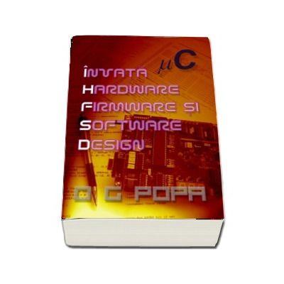 I.H.F.S.D. - Invata hardware firmware si software design (O.G. Popa)