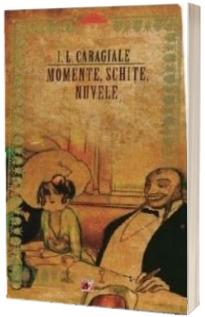 I.L. Caragiale - Momente, schite, nuvele. Colectia Biblioteca scolarului (Editia a 2-a)