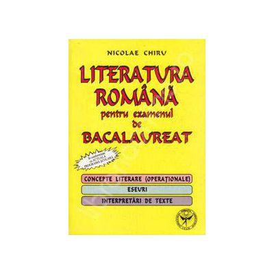 Literatura romana pentru examenul de Bacalaureat. Concepte literare (operationale), eseuri, interpretari de texte