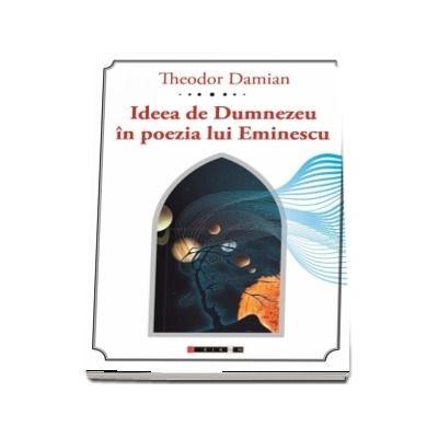 Ideea de Dumnezeu in poezia lui Eminescu - Theodor Damian