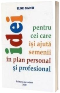 Idei pentru cei care isi ajuta semenii in plan personal si profesional