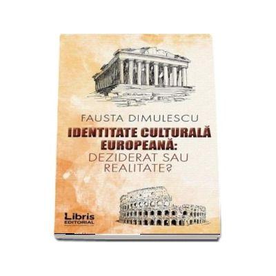 Identitate culturala europeana - Deziderat sau realitate? - Fausta Dimulescu
