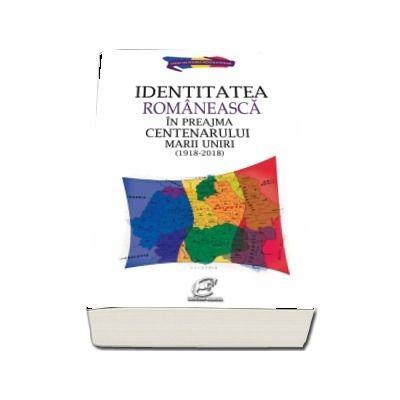 Identitatea romaneasca in preajma Centenarului Marii Uniri (1918-2018)