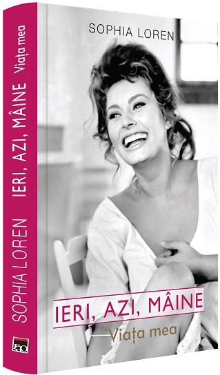 Ieri, azi, maine.Viata mea. Sophia Loren