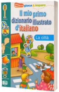 Il mio primo dizionario illustrato d italiano. La citta