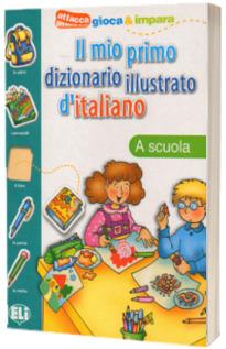 Il mio primo dizionario illustrato d italiano. La scuola