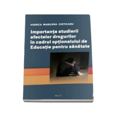 Importanta studierii efectelor drogurilor in cadrul optionalului de Educatie pentru sanatate -  Chiticaru Viorica Marilena