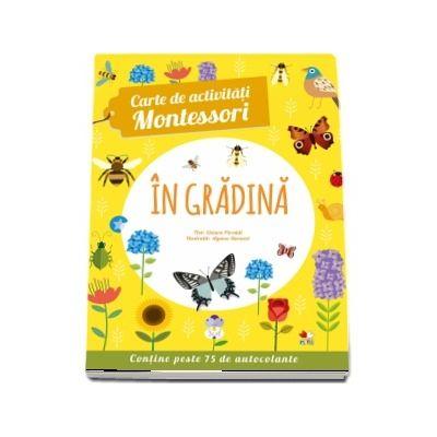 In gradina - Carte de activitati Montessori (Contine peste 75 de autocolante)