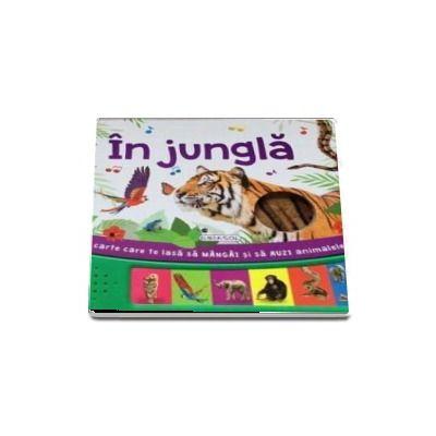 In jungla - O carte care te lasa sa mangai si sa auzi animalele