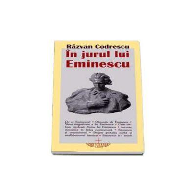 In jurul lui Eminescu - Razvan Codrescu
