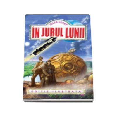 In jurul Lunii, editie ilustrata - Jules Verne