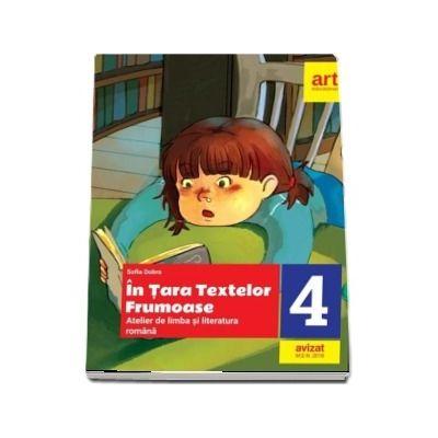 In Tara Textelor Frumoase. Atelier de limba si literatura romana, pentru clasa a IV-a - Sofia Dobra (Avizat M.E.N. 2018)