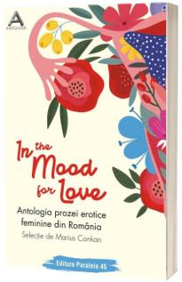 In the mood for love. Antologia prozei erotice feminine din Romania