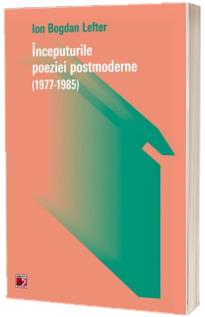 Inceputurile poeziei postmoderne. 1977-1985
