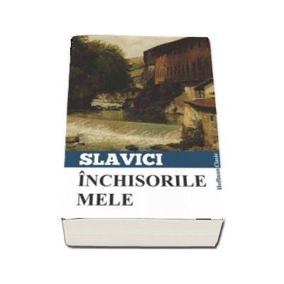 Inchisorile mele - Ioan Slavici