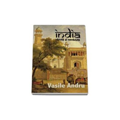 India vazuta si nevazuta - Vasile Andru