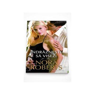 Indrazneste sa visezi (Nora Roberts)