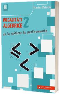 Inegalitati algebrice (2). De la initiere la performanta