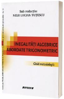 Inegalitati algebrice abordate trigonometric. Ghid metodic