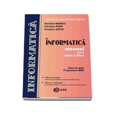 Informatica, manual pentru clasa a XII-a. Baze de date, programare WEB (Filiera teoretica si filiera vocationala)