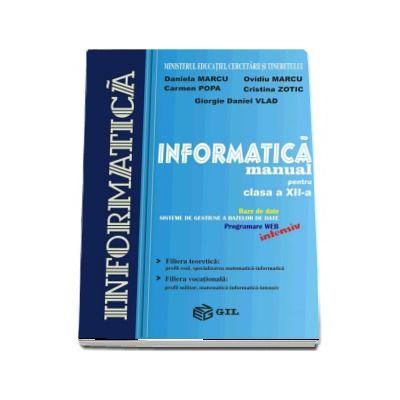 Informatica, manual pentru clasa a XII-a. Baze de date, sisteme de gestiune a bazelor de date, programare WEB - Intensiv (Filiera teoretica si filiera vocationala)