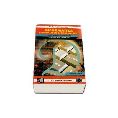 Informatica pentru liceu si bacalaureat. Profilul matematica - informatica clasa a X-a. Intensiv - Varianta Pascal
