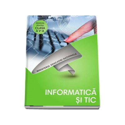 Informatica si Tic, manual pentru clasa a V-a - Contine si editia digitala