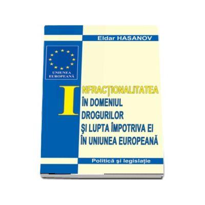 Infractionalitatea in domeniul drogurilor si lupta impotriva ei in UE