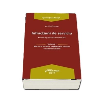 Infractiuni de serviciu. Vol. I. Abuzul in serviciu, neglijenta in serviciu, uzurparea functiei