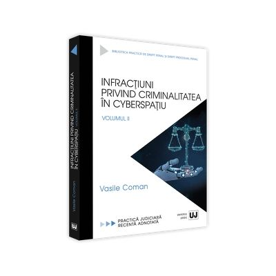 Infractiuni privind criminalitatea in cyberspatiu. Volumul II