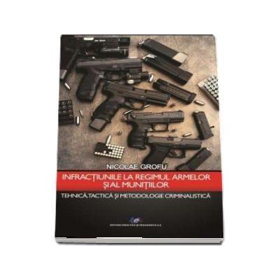 Infractiunile la regimul armelor si al munitiilor.Tejnica, tactica si metodologie criminalistica