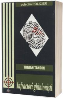 Infractori ghinionisti -  Traian Tandin (Colectia Policier)