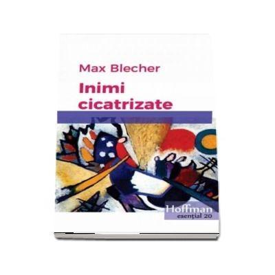 Inimi cicatrizate - Max Blecher (colectia Hoffman esentia 20)