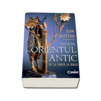 Initiere in Orientul Antic. De la Sumer la Biblie