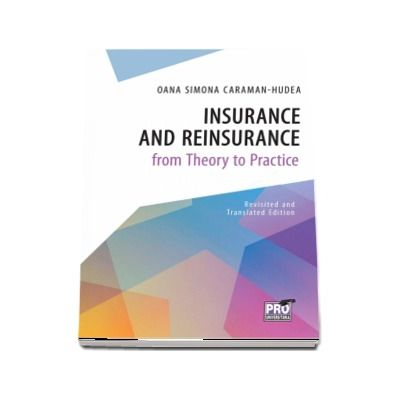 Insurance and Reinsurance from Theory to Practice - Revisited and translated edition - Oana Simona Caraman-Hudea