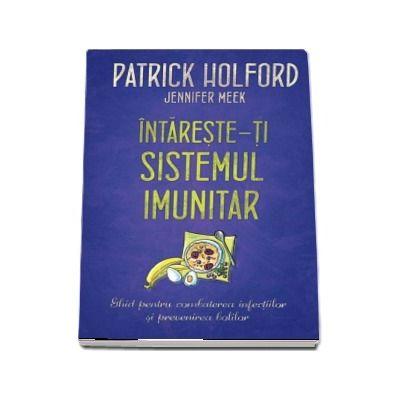 Intareste-ti sistemul imunitar - Patrick Holford