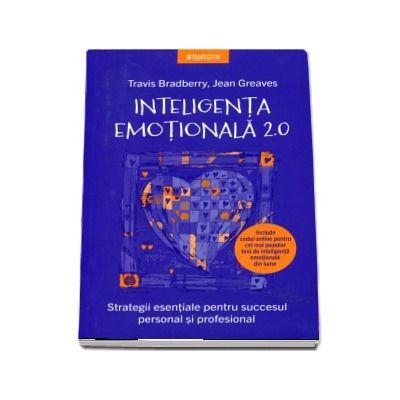 Inteligenta emotionala. 2.0 Strategii esentiale pentru succesul personal si profesional