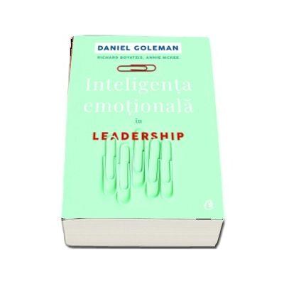 Inteligenta emotionala in Leadership - Daniel Goleman (Editia a II-a)