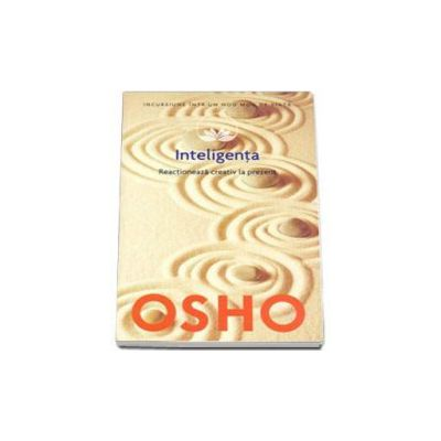 Inteligenta - Reactioneaza creativ la prezent - Osho