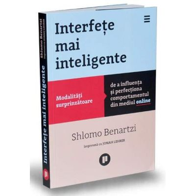 Interfete mai inteligente - Modalitati surprinzatoare de a influenta si perfectiona comportamentul din mediul online