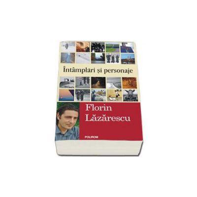 Intimplari si personaje - Florin Lazarescu