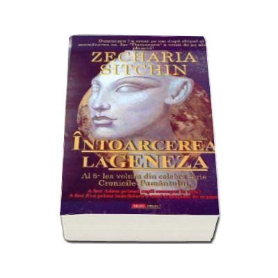 Intoarcerea la Geneza. Al 5-lea volum din seria Cronicile Pamantului - Zecharia Sitchin