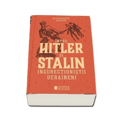 Intre Hitler si Stalin. Insurectionistii ucraineni