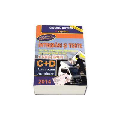 Intrebari si teste 2014. Pentru obtinerea permisului de conducere auto. Categoriile C+D. Camioane, Autobuze