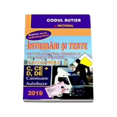 Intrebari si teste 2019. Pentru obtinerea permisului de conducere auto. Categoriile C, CE si D, DE. Camioane, Autobuze